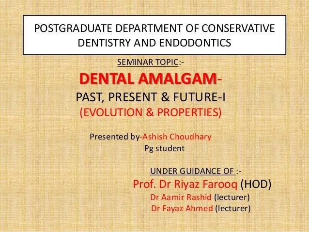 POSTGRADUATE DEPARTMENT OF CONSERVATIVE DENTISTRY AND ENDODONTICS SEMINAR TOPIC:- DENTAL AMALGAM- PAST, PRESENT & FUTURE-I...