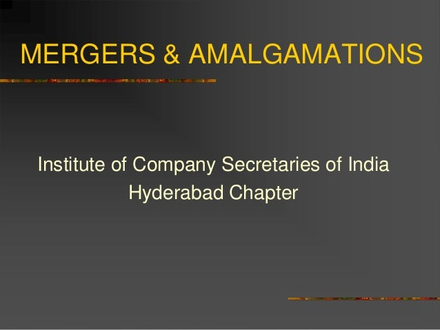 MERGERS & AMALGAMATIONS Institute of Company Secretaries of India Hyderabad Chapter
