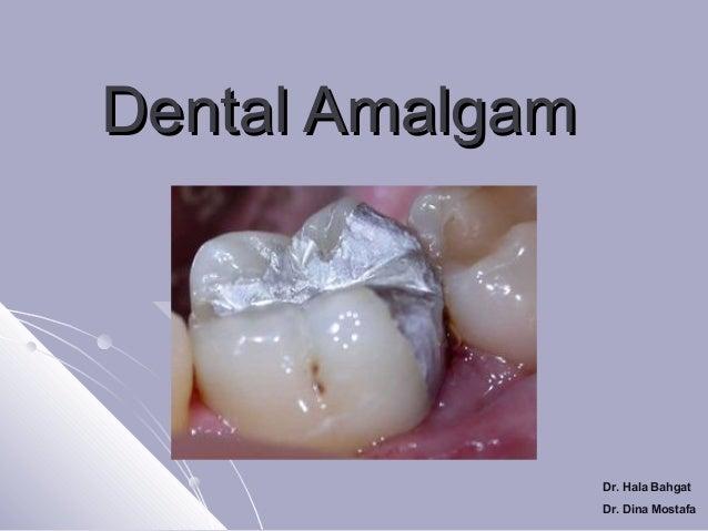 Dental Amalgam  Dr. Hala Bahgat Dr. Dina Mostafa