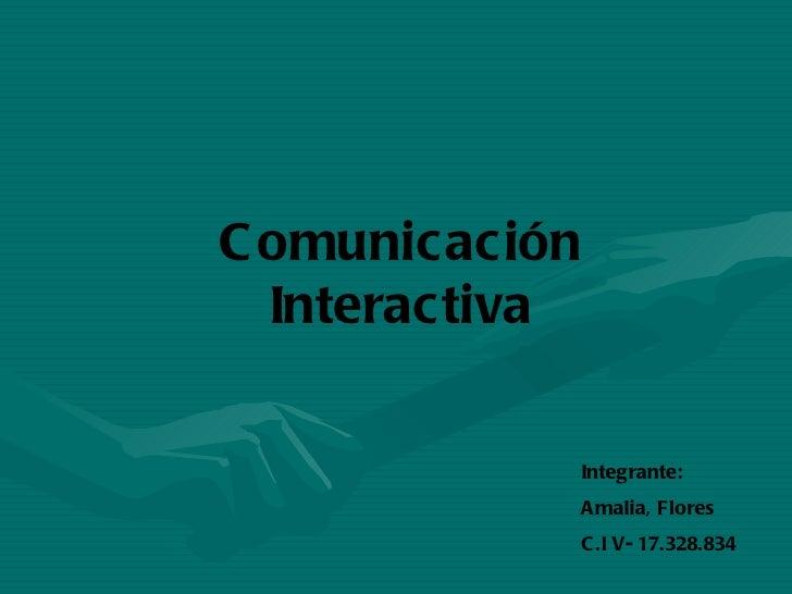Integrante: Amalia, Flores C.I V- 17.328.834 Comunicación Interactiva