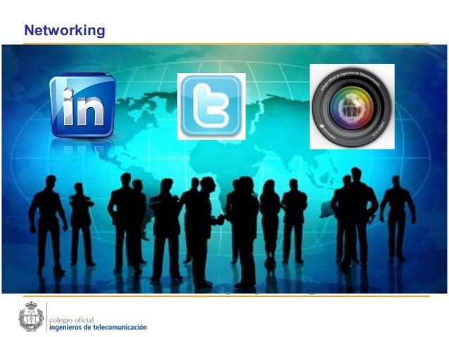 Networking1. Colegio Oficial de Ingenieros de Telecomunicación2. GTj Grupo de Trabajo de Jóvenes3. British Telecom4. IET  ...