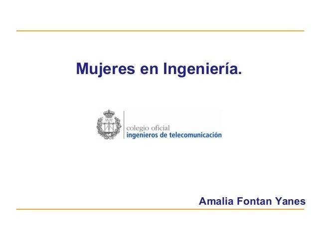 Mujeres en Ingeniería.                Amalia Fontan Yanes                     Fecha                     Lugar