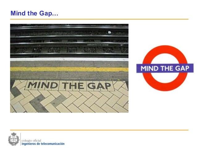 Mind the Gap…                Fecha                Lugar
