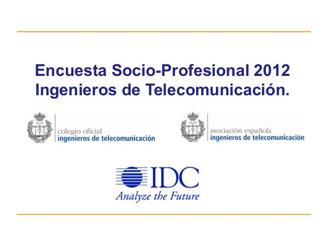 Encuesta Socio-Profesional 2012Ingenieros de Telecomunicación.                        Fecha                        Lugar