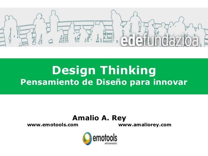 Design ThinkingPensamiento de Diseño para innovar               Amalio A. Rey www.emotools.com         www.amaliorey.com