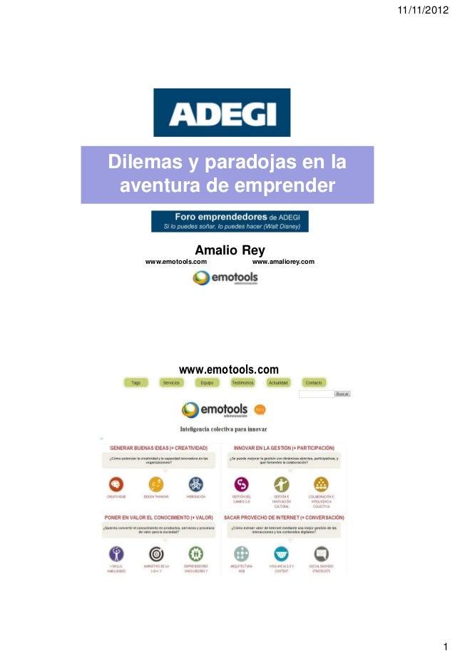 11/11/2012Dilemas y paradojas en la aventura de emprender               Amalio Rey   www.emotools.com    www.amaliorey.com...