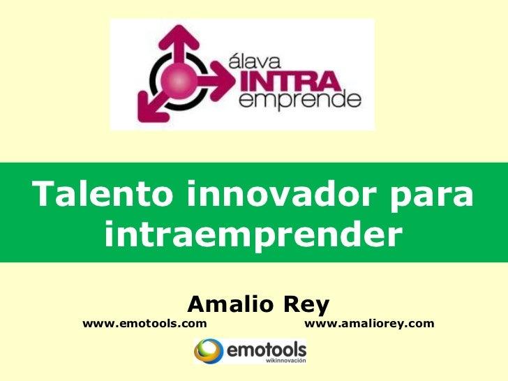 Talento innovador para    intraemprender               Amalio Rey  www.emotools.com     www.amaliorey.com