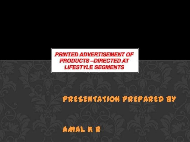 PRINTED ADVERTISEMENT OFPRODUCTS –DIRECTED ATLIFESTYLE SEGMENTSASSUMPTIONPRESENTATION PREPARED BYAMAL K R