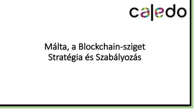 Málta, a Blockchain-sziget Stratégia és Szabályozás