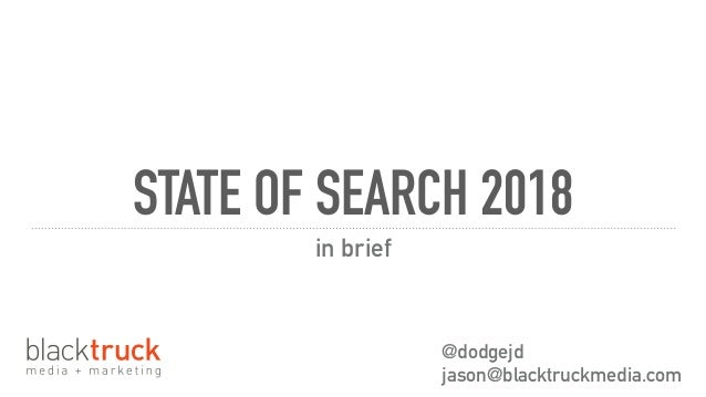 STATE OF SEARCH 2018 in brief @dodgejd jason@blacktruckmedia.com