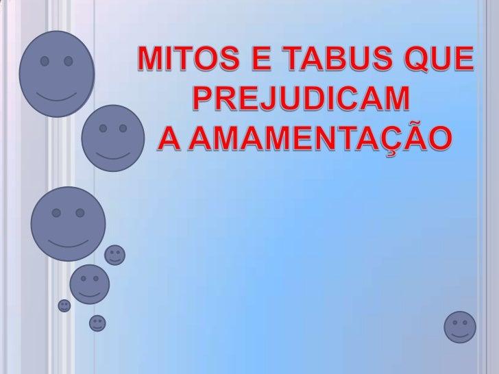 MITOS E TABUS QUE <br />PREJUDICAM<br /> A AMAMENTAÇÃO<br />