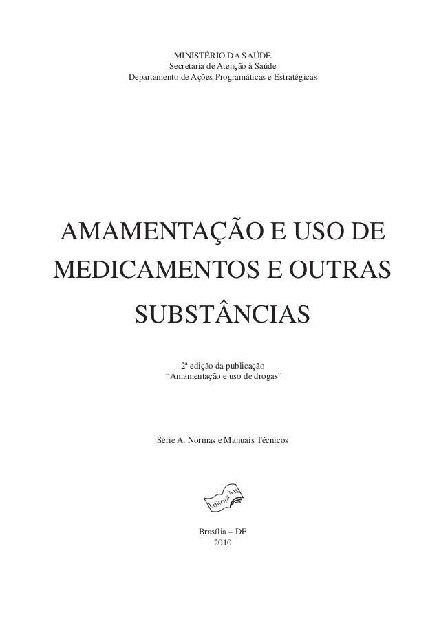 MINISTÉRIO DA SAÚDE Secretaria de Atenção à Saúde Departamento de Ações Programáticas e Estratégicas AMAMENTAÇÃO E USO DE ...