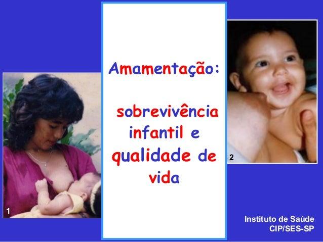 Amamentação:     sobrevivência      infantil e    qualidade de     2         vida1                         Instituto de Sa...