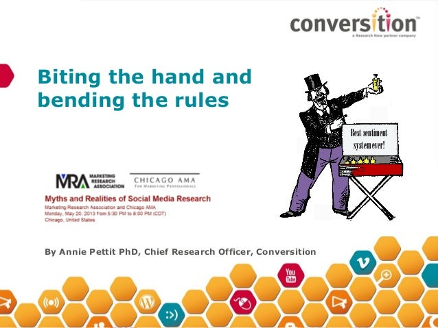 Biting the hand andbending the rulesBy Annie Pettit PhD, Chief Research Officer, ConversitionBestsentimentsystemever!