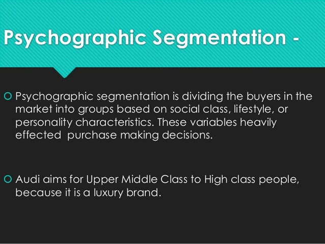 audi segmentation targeting Positioning & target consumers  matching product development to segmentation is the core requirement of marketing that many companies do not understand or .