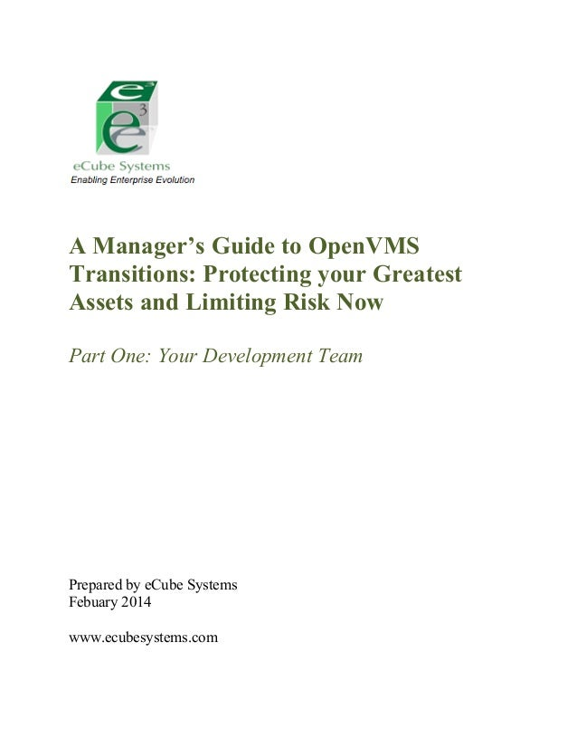 A Manager's Guide to OpenVMS Transitions: Protecting your Greatest Assets and Limiting Risk Now Part One: Your Development...