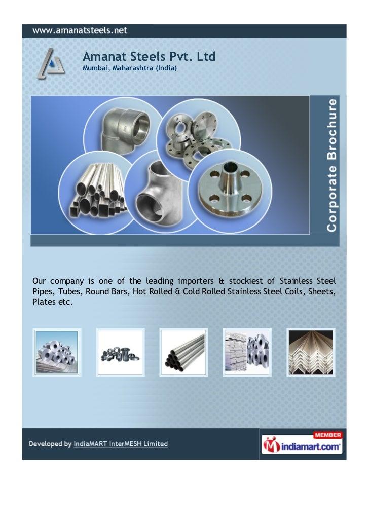 Amanat Steels Pvt. Ltd             Mumbai, Maharashtra (India)Our company is one of the leading importers & stockiest of S...