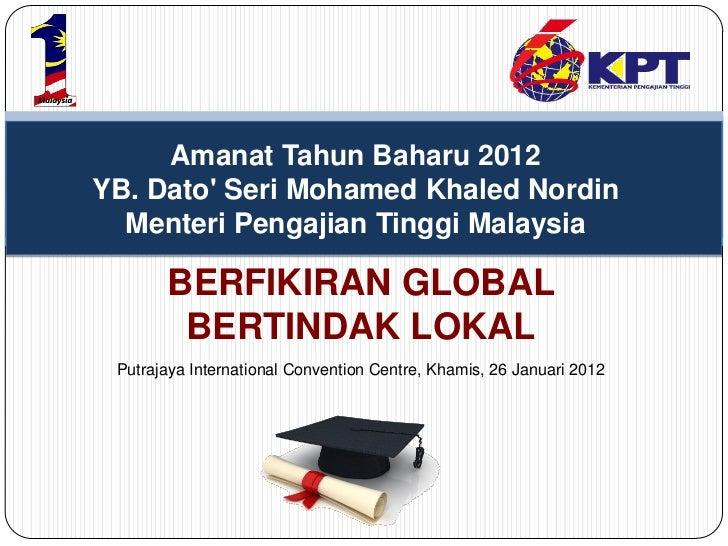 Amanat Tahun Baharu 2012YB. Dato Seri Mohamed Khaled Nordin  Menteri Pengajian Tinggi Malaysia       BERFIKIRAN GLOBAL    ...