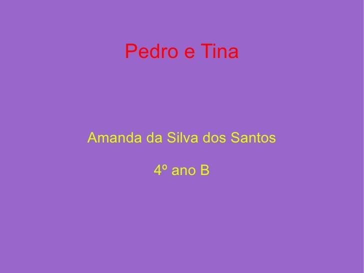 Pedro e Tina Amanda da Silva dos Santos 4º ano B