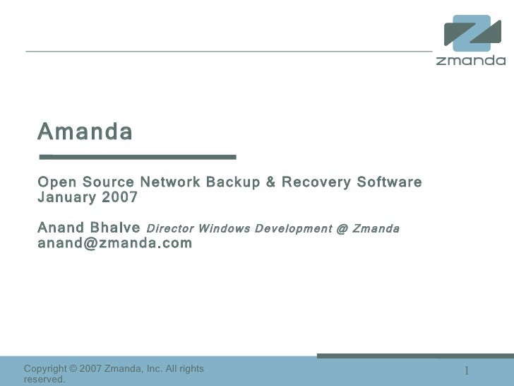 Amanda  Open Source Network Backup & Recovery Software  January 2007 Anand Bhalve  Director Windows Development @ Zmanda [...