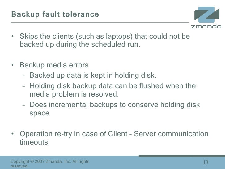 Backup fault tolerance <ul><li>Skips the clients (such as laptops) that could not be backed up during the scheduled run. <...