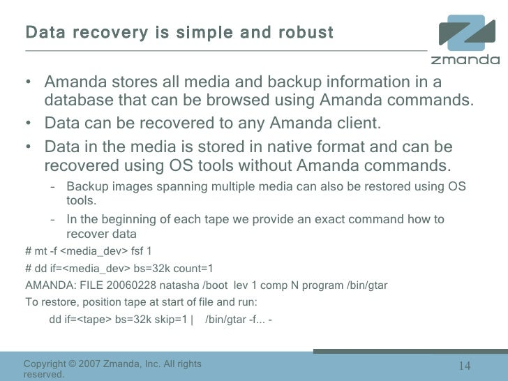 Data recovery is simple and robust <ul><li>Amanda stores all media and backup information in a database that can be browse...