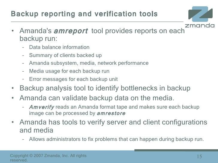 Backup reporting and verification tools <ul><li>Amanda's  amreport   tool provides reports on each backup run: </li></ul><...