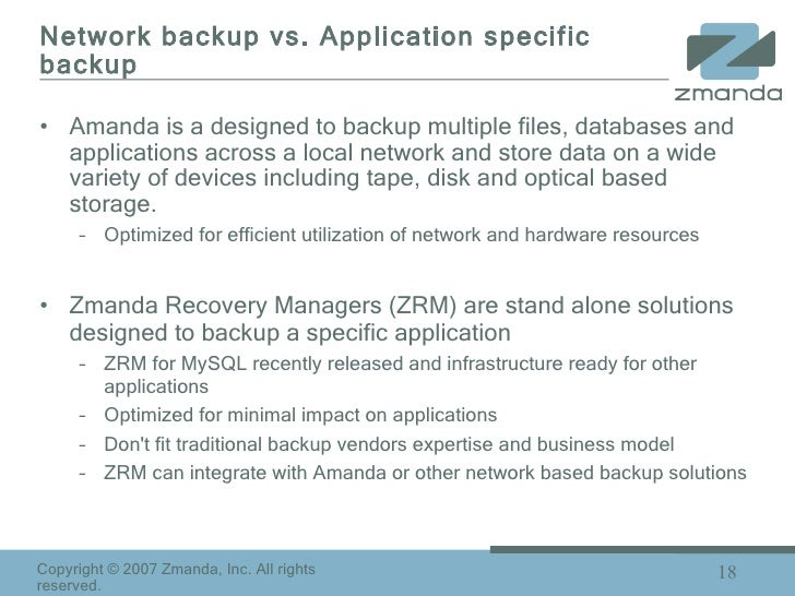 Network backup vs. Application specific backup <ul><li>Amanda is a designed to backup multiple files, databases and applic...
