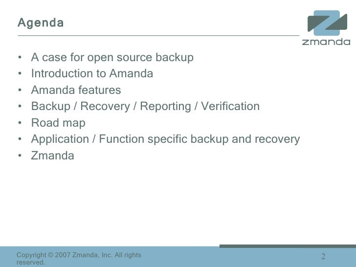Agenda <ul><li>A case for open source backup </li></ul><ul><li>Introduction to Amanda </li></ul><ul><li>Amanda features </...