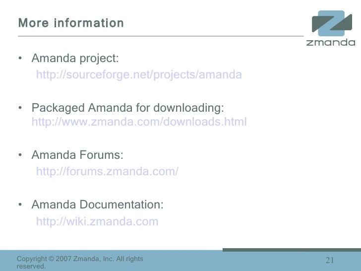 More information <ul><li>Amanda project:  </li></ul><ul><ul><li>http://sourceforge.net/projects/amanda </li></ul></ul><ul>...