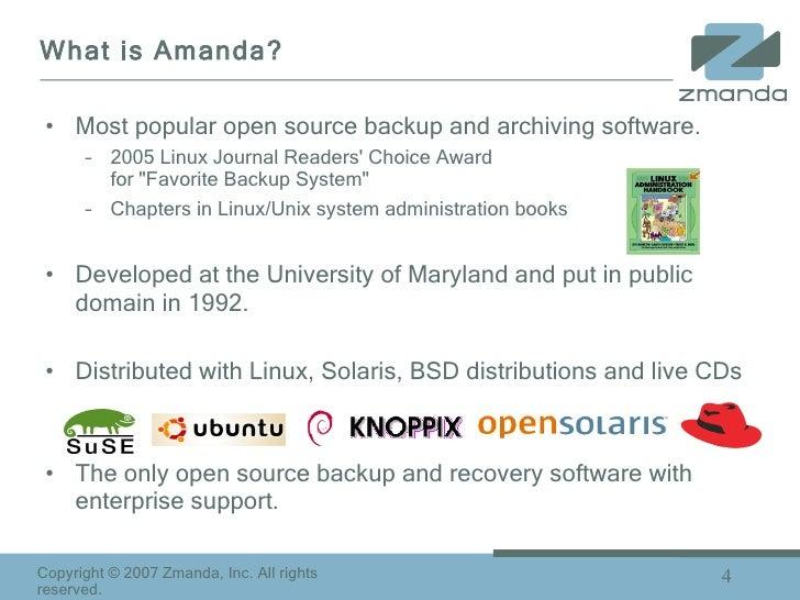 What is Amanda? <ul><li>Most popular open source backup and archiving software. </li></ul><ul><ul><li>2005 Linux Journal R...