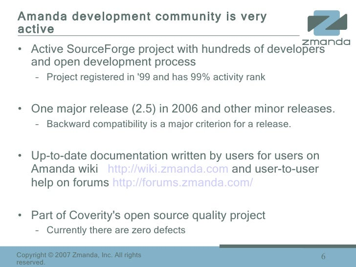 Amanda development community is very active <ul><li>Active SourceForge project with hundreds of developers and open develo...