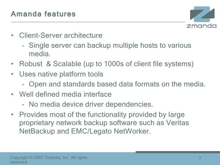 Amanda features <ul><li>Client-Server architecture </li></ul><ul><ul><li>Single server can backup multiple hosts to variou...