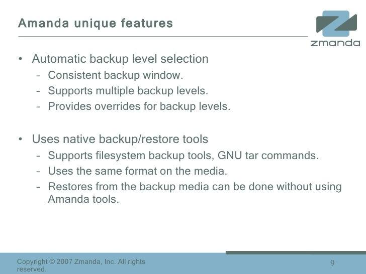 Amanda unique features <ul><li>Automatic backup level selection </li></ul><ul><ul><li>Consistent backup window. </li></ul>...