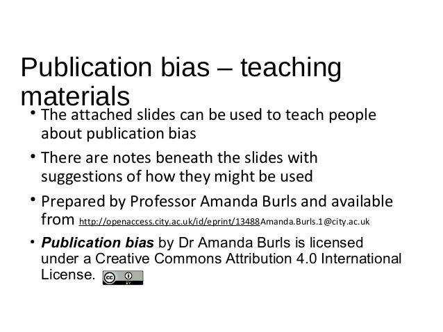 Publication bias – teaching materials • The attached slides can be used to teach people about publication bias • There are...