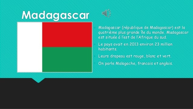 Madagascar • Madagascar (république de Madagascar) est la quatrième plus grande île du monde. Madagascar est située á l'es...