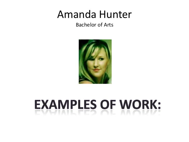 Amanda HunterBachelor of Arts<br />Examples of work:<br />