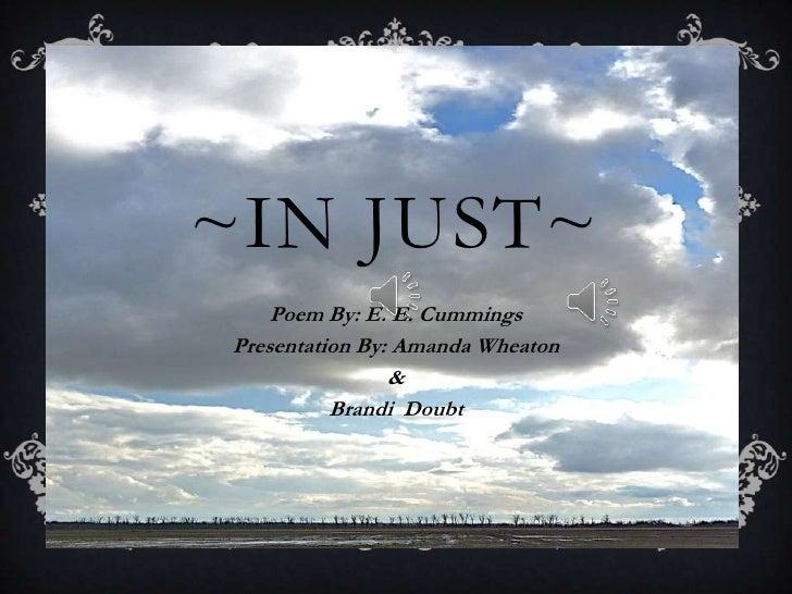 ~IN JUST~<br />Poem By: E. E. Cummings<br />Presentation By: Amanda Wheaton<br />&<br />Brandi  Doubt<br />
