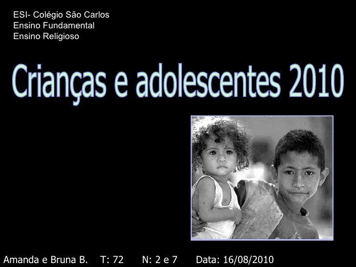 Crianças e adolescentes 2010 Amanda e Bruna B.  T: 72  N: 2 e 7  Data: 16/08/2010 ESI- Colégio São Carlos Ensino Fundament...