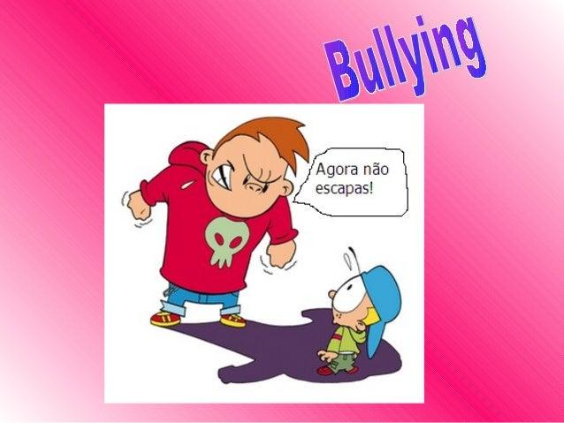 O que é o Bullying ? » Bullying é uma situação que se caracteriza por atos agressivos verbais ou físicos de maneira repeti...