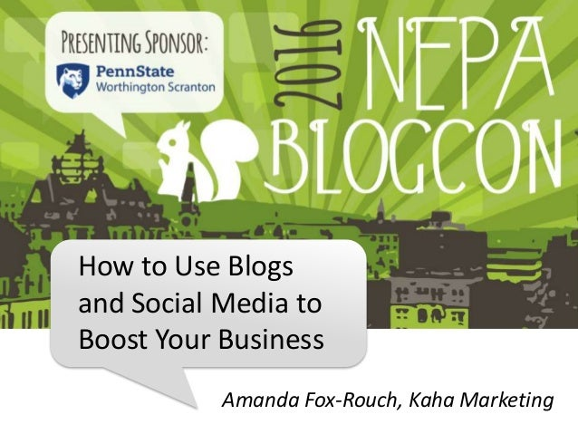 How to Use Blogs and Social Media to Boost Your Business Amanda Fox-Rouch, Kaha Marketing