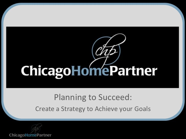 Planning to Succeed:Create a Strategy to Achieve your Goals