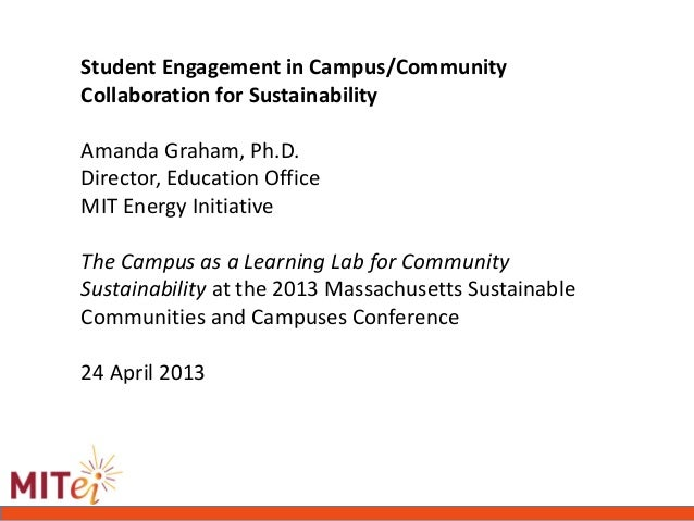 Student Engagement in Campus/CommunityCollaboration for SustainabilityAmanda Graham, Ph.D.Director, Education OfficeMIT En...