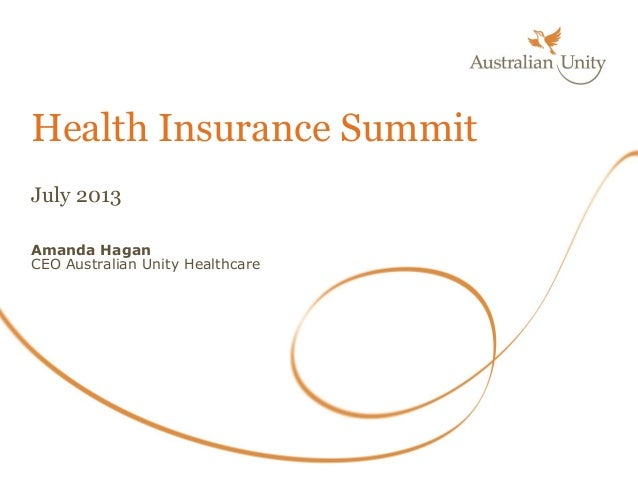 July 2013 Amanda Hagan CEO Australian Unity Healthcare Health Insurance Summit