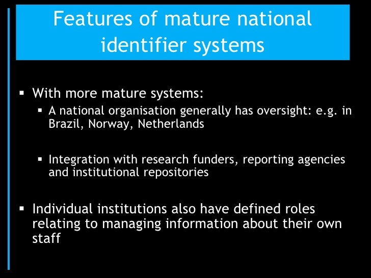 Features of mature national          identifier systems With more mature systems:   A national organisation generally ha...