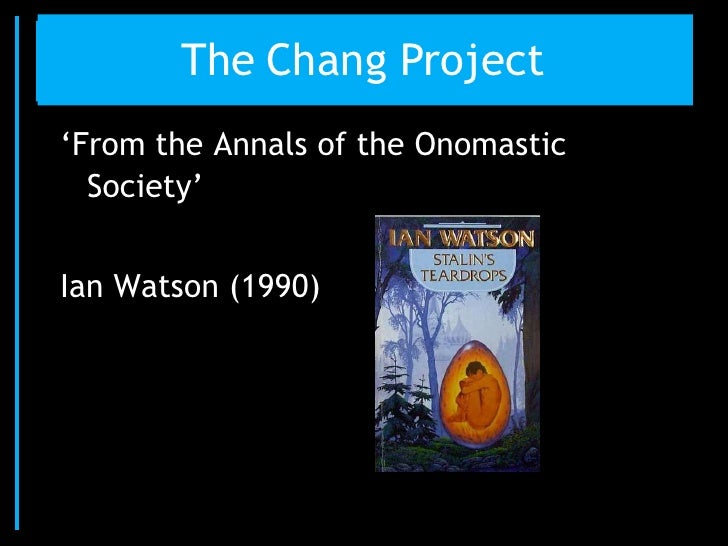 """The Names Project       The Chang Project""""From the Annals of the Onomastic  Society""""Ian Watson (1990)"""