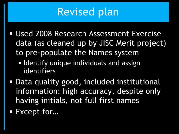 Revised plan Used 2008 Research Assessment Exercise  data (as cleaned up by JISC Merit project)  to pre-populate the Name...