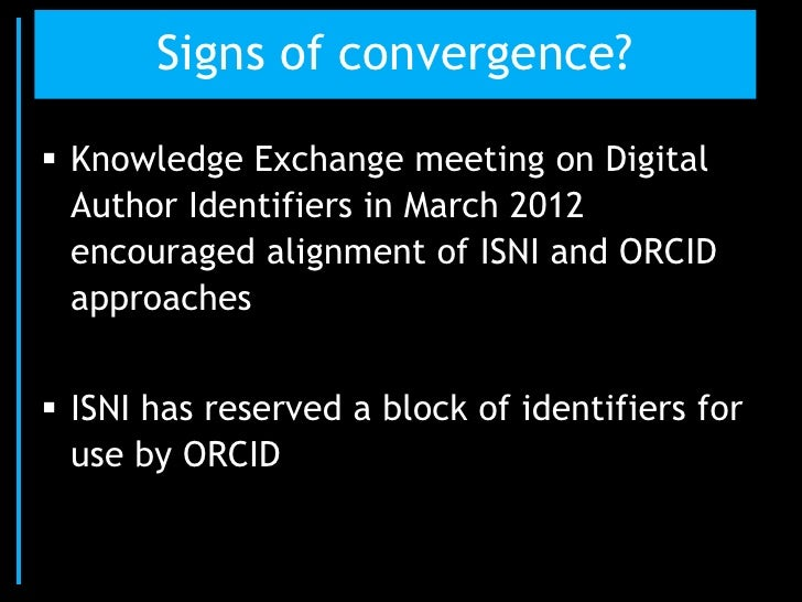 Signs of convergence? Knowledge Exchange meeting on Digital  Author Identifiers in March 2012  encouraged alignment of IS...