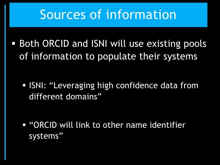 """Sources of information Both ORCID and ISNI will use existing pools  of information to populate their systems   ISNI: """"Le..."""