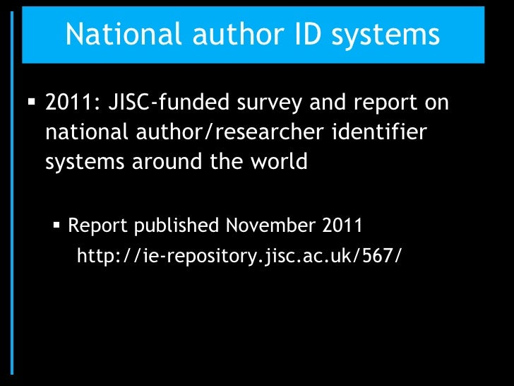 National author ID systems 2011: JISC-funded survey and report on  national author/researcher identifier  systems around ...